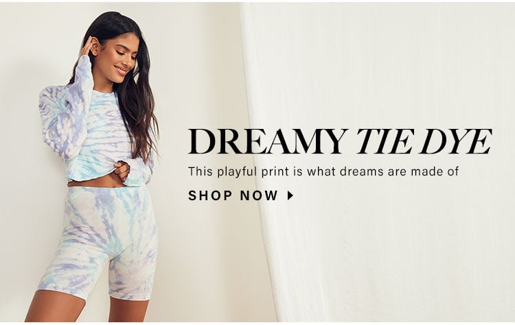 Dreamy Tie Dye. This playful print is what dreams are made of. Shop now.