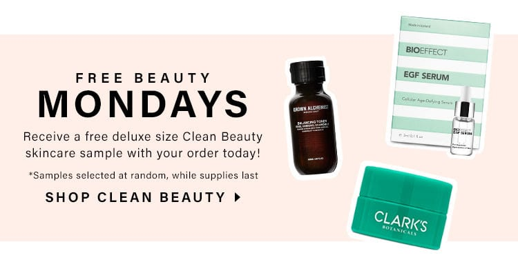 Free Beauty Mondays! Receive a free deluxe size Clean Beauty skincare sample with your order today! *Samples selected at random, while supplies last. Shop Clean Beauty