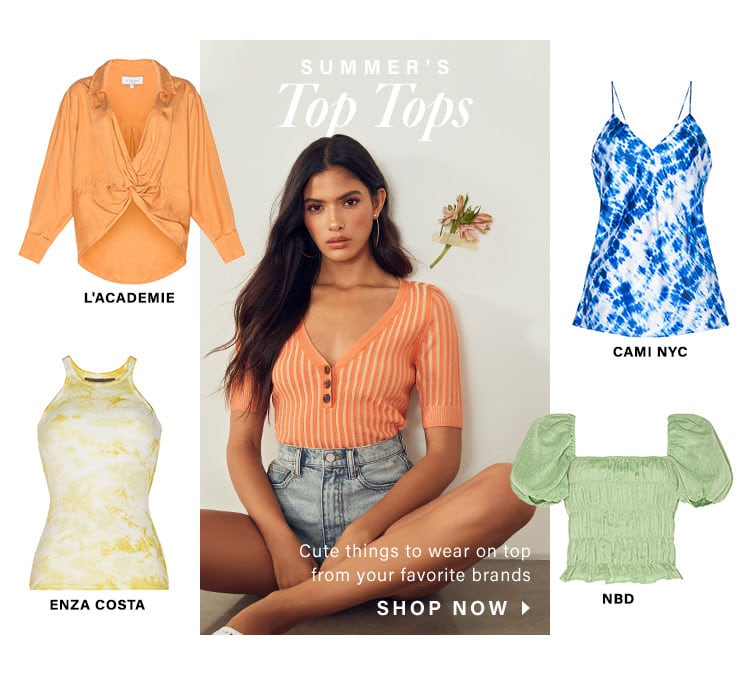 Summer's Top Tops. Cute things to wear on top from your favorite brands. SHOP NOW
