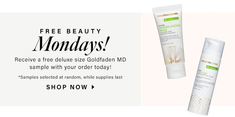 Free Beauty Mondays! Receive a free deluxe size Goldfaden MD sample with your order today! *Samples selected at random, while supplies last. SHOP NOW