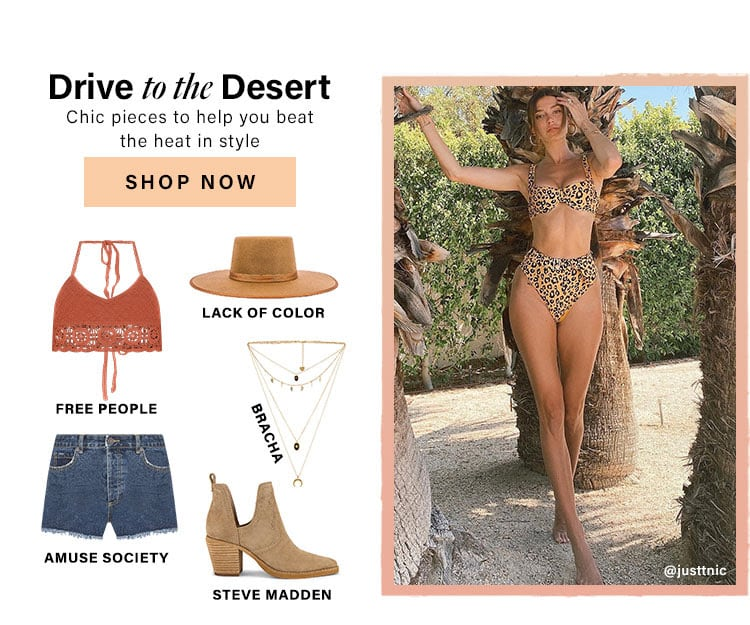 Drive to the Desert. Chic pieces to help you beat the heat in style. Shop Now.