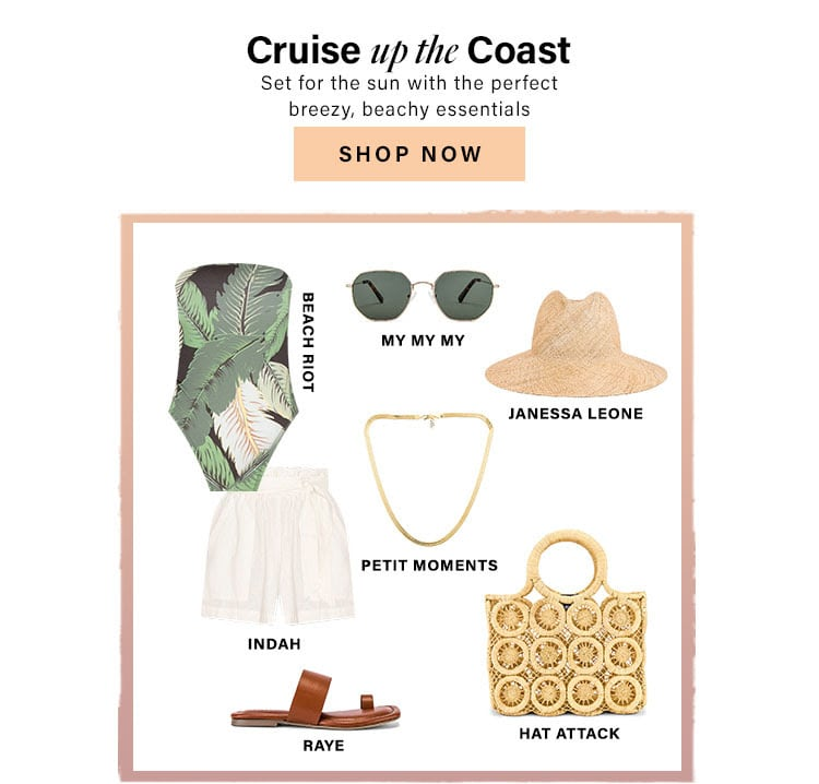 Cruise up the Coast. Set for the sun with the perfect breezy, beachy essentials. Shop Now.