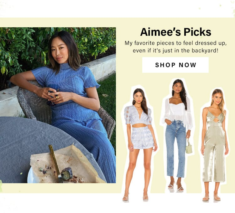 Aimee's Picks. My favorite pieces to feel dressed up, even if it's just in the backyard! Shop Now