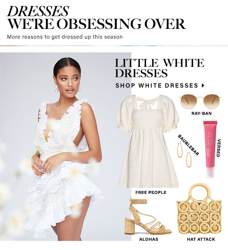 Dresses We're obsessing over. More reasons to get dressed up this season. Little White Dresses. Shop white dresses.