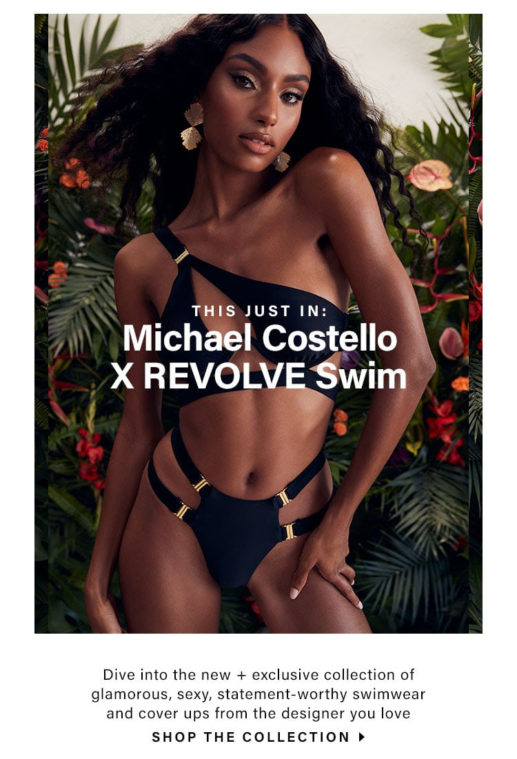 This Just In: Michael Costello X REVOLVE Swim. Dive into the new + exclusive collection of glamorous, sexy, and statement-worthy swimwear from the designer you love. Shop the Collection