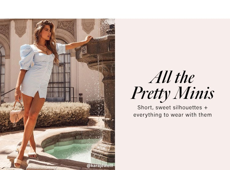 All the Pretty Minis. Short, sweet silhouettes + everything to wear with them.