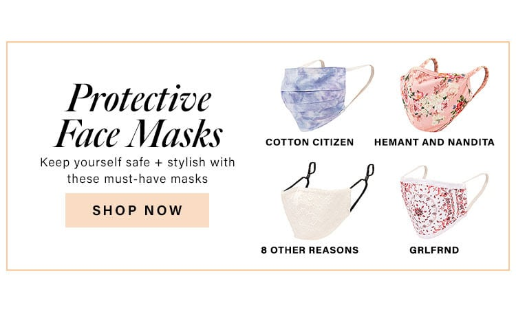 Protective Face Masks. Keep yourself safe + stylish with these must-have masks. Shop Now.