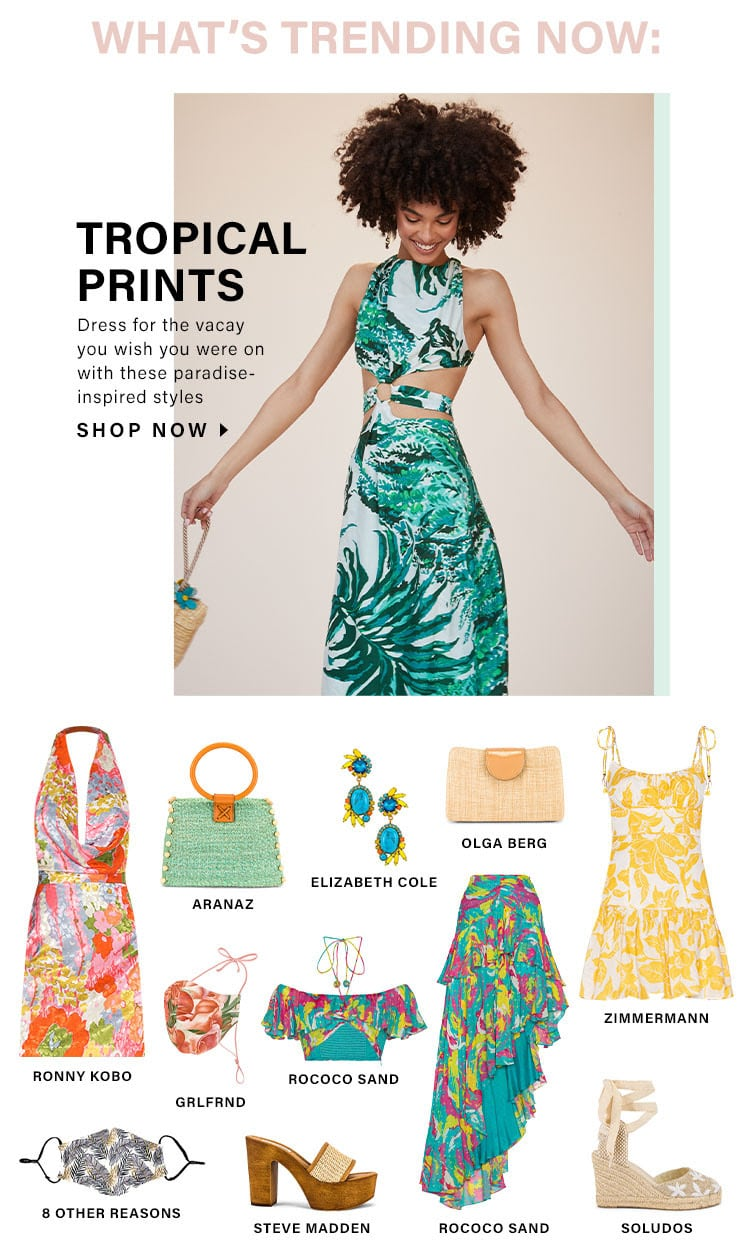What's Trending Now: Tropical Prints. Dress for the vacay you wish you were on with these paradise-inspired styles - Shop Now