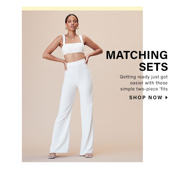 What's Trending Now: Matching Sets. Getting ready just got easier with these simple two-piece 'fits - Shop Now