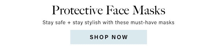 Protective Face Masks. Stay safe + stylish with these must-have masks. Shop Now