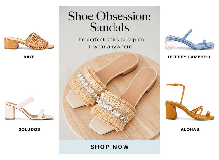 Shoe Obsession: Sandals. The perfect pairs to slip on + wear anywhere. Shop Now