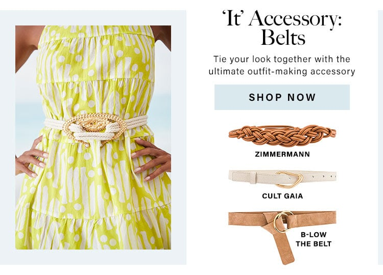 'It' Accessory: Belts. Tie your look together with the ultimate outfit-making accessory. Shop Now