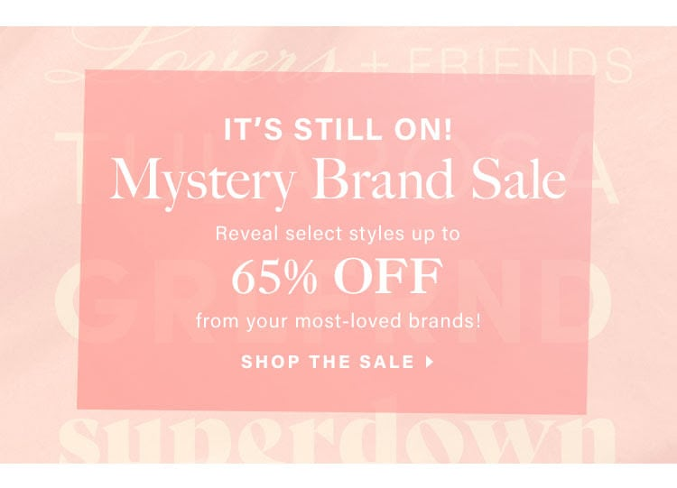 It's Still On! Mystery Brand Sale: Reveal select styles up to 65% off from your most-loved brands! Shop the Sale