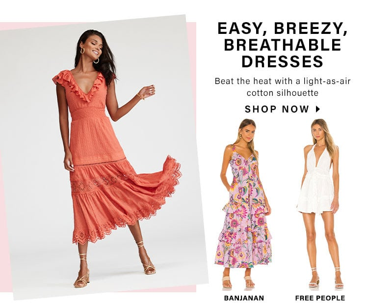 Easy, Breezy, Breathable Dresses. Beat the heat with a light-as-air cotton silhouette. Shop Now