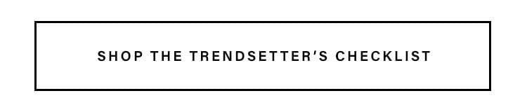 Shop the Trendsetter's Checklist