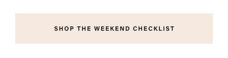 Shop the Weekend Checklist.