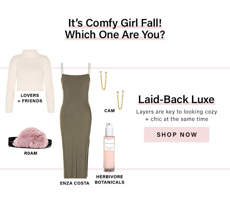 It's Comfy Girl Fall! Which One Are You? Laid-Back Luxe. Layers are key to looking cozy + chic at the same time. Shop Now