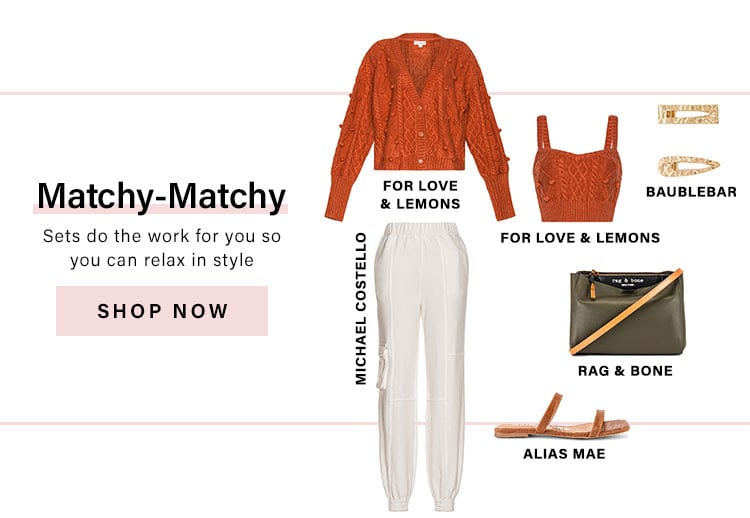 Matchy-Matchy. Sets do the work for you so you can relax in style. Shop Now