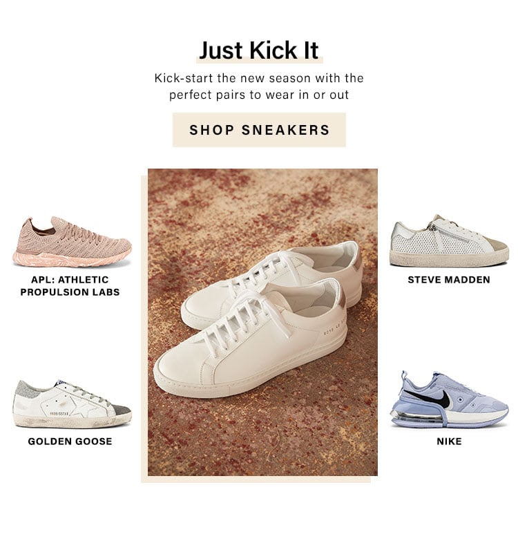 Just Kick It. Kick-start the new season with the perfect pairs to wear in or out. Shop Sneakers.