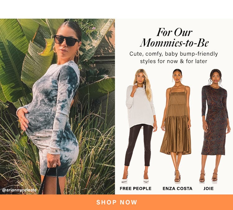 For Our Mommies-to-Be. Cute, comfy, baby bump-friendly styles for now & for later. Shop Now