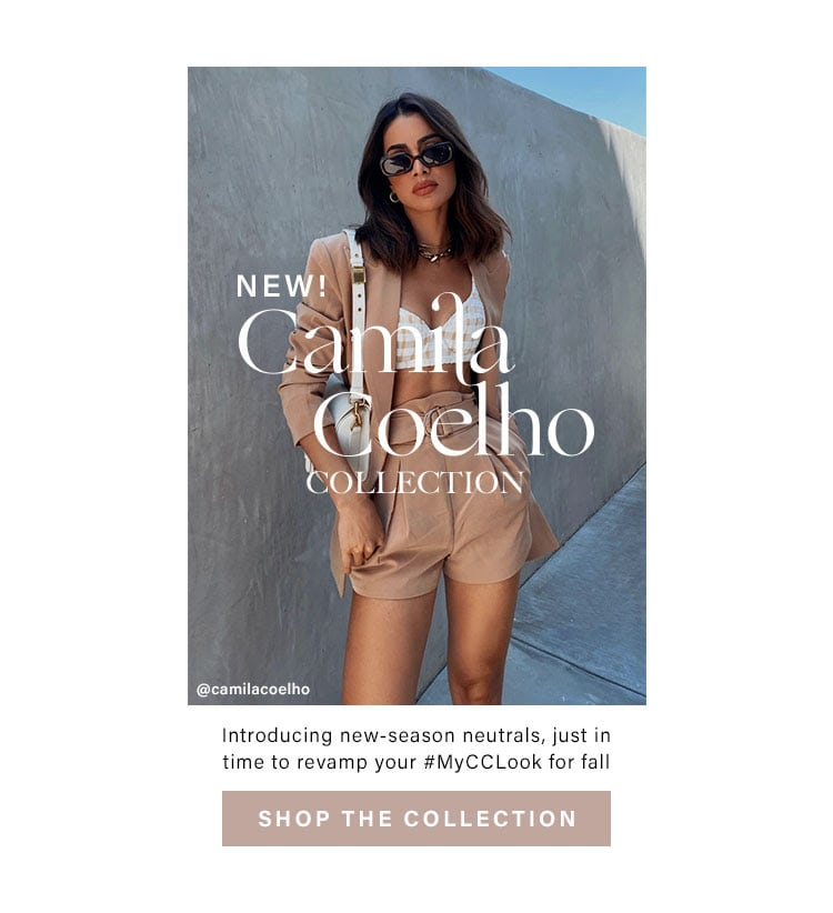 NEW: Camila Coelho Collection. Introducing new-season neutrals, just in time to revamp your #MyCCLook for fall. Shop the Collection
