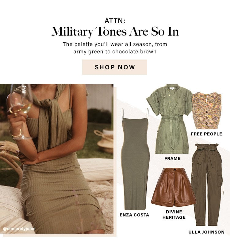 ATTN: Military Tones Are So In. The palette you'll wear all season, from army green to chocolate brown. Shop Now