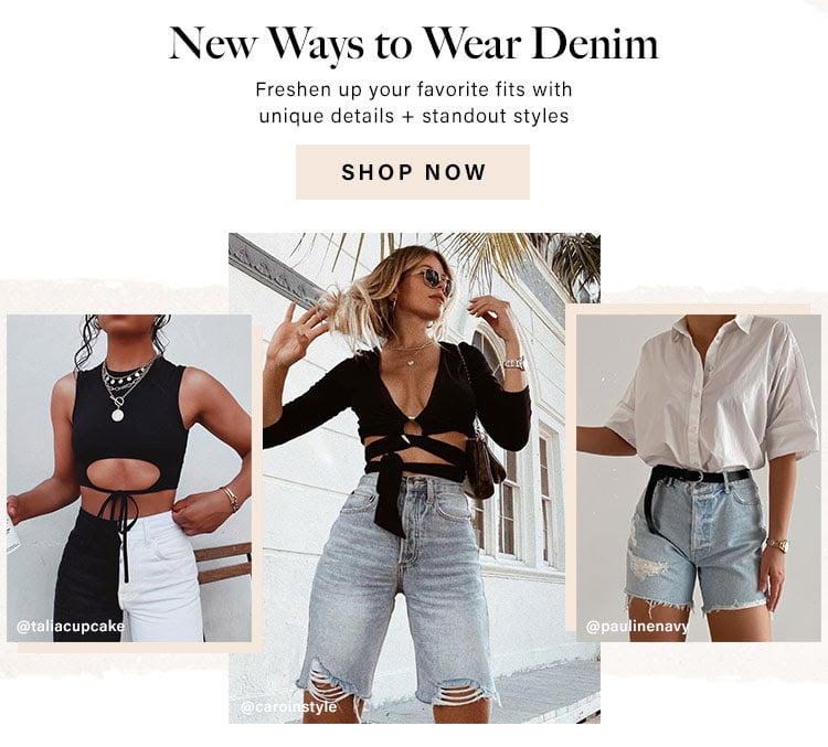 New Ways to Wear Denim. Freshen up your favorite fits with unique details + standout styles. Shop Now