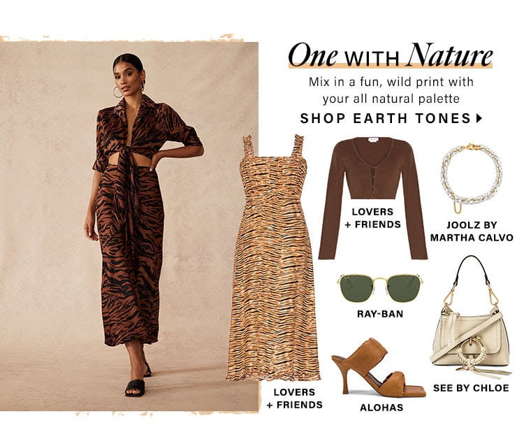One With Nature. Mix in a fun, wild print with your all natural palette. Shop Earth Tones.