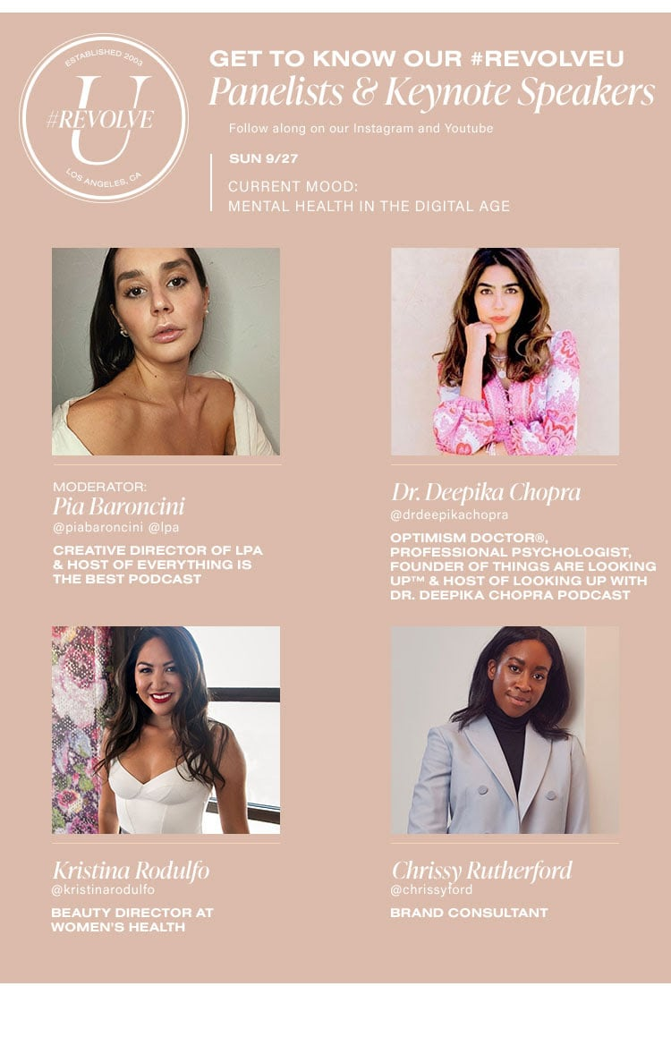 Get to Know Our #REVOLVEU Panelists & Keynote Speakers Sun 9/27 CURRENT MOOD: MENTAL HEALTH IN THE DIGITAL AGE Follow along on our Instagram and YouTube