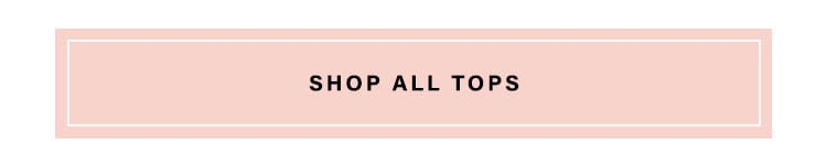 The Season of Tops: Whether you're dining out or doing all things virtual, these are the tops you need for this season & beyond - Shop All Tops