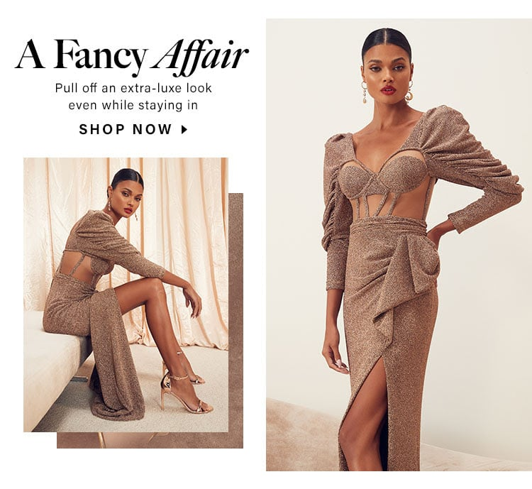 A Fancy Affair. Pull off an extra-luxe look even while staying in. Shop now.