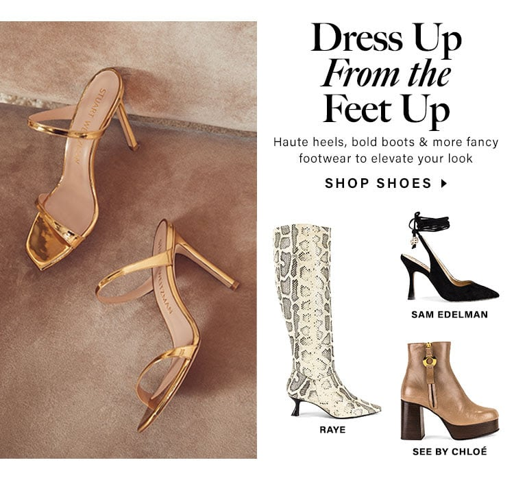 Dress Up From the Feet Up. Haute heels, bold boots & more fancy footwear to elevate your look. Shop shoes.