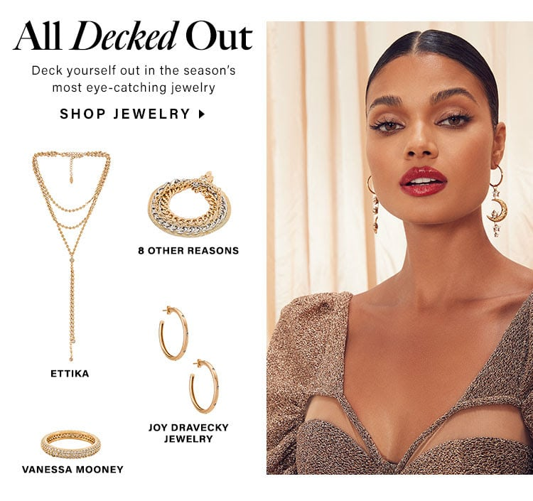 All Decked Out. Deck yourself out in the season's most eye-catching jewelry. Shop jewelry.