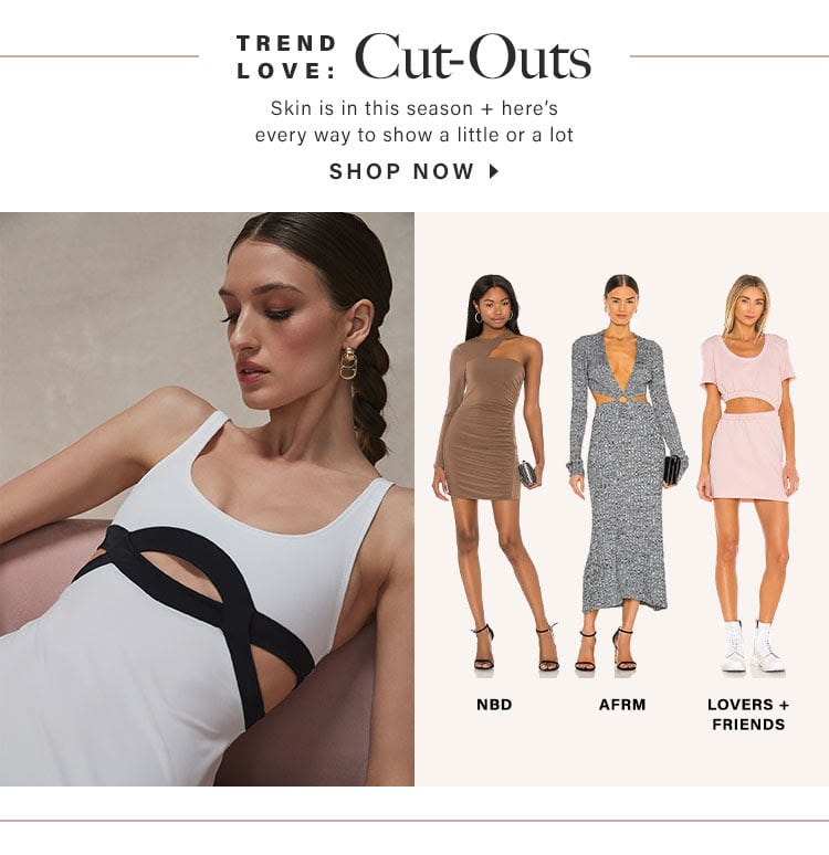 Trend Love: Cut-Outs. Skin is in this season + here's every way to show a little or a lot. Shop Now