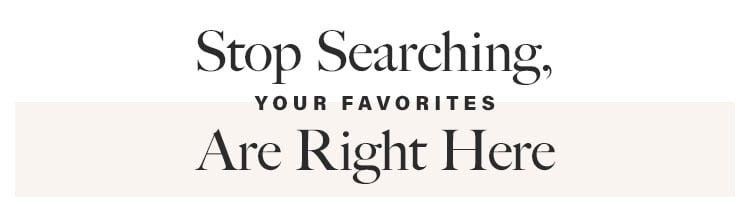 Stop Searching, Your Favorites Are Right Here