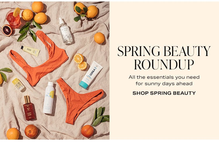 Spring Beauty Roundup. All the essentials you need for sunny days ahead. Shop spring beauty.